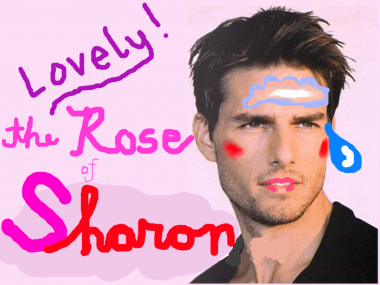 Tom Cruise is: Lovely! The Rose of Sharon.
